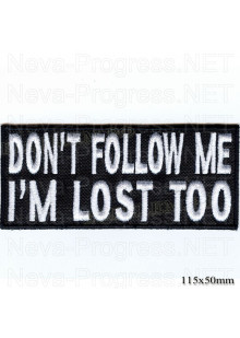 "Шеврон РОК атрибутика ""Don""t follow me i""m lost too"" белая вышивка, оверлок, черный фон, липучка или термоклей."
