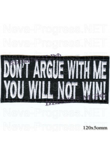 """Шеврон РОК атрибутика """"Don""""t argue with me you will not win!"""" белая вышивка, оверлок, черный фон, липучка или термоклей."""
